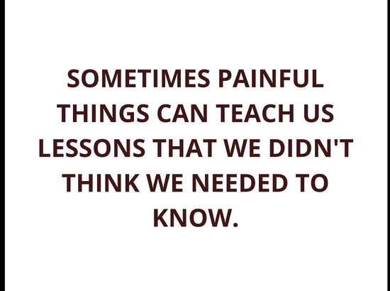 life-lessons-quotes-sometimes-painful-things-can-teach-us-lessons-that-we-didnt-think-we-needed-to-know